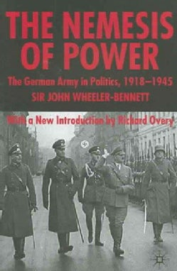 The Nemesis of Power: The German Army in Politics, 1918-1945 (Paperback)