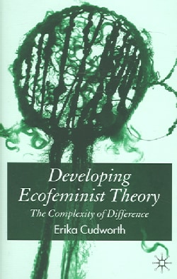 Developing Ecofeminist Theory: The Complexity of Difference (Hardcover)