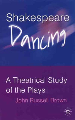 Shakespeare Dancing: A Theatrical Study Of The Plays (Paperback)