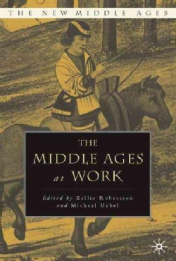 The Middle Ages at Work: Practicing Labor in Late Medieval England (Hardcover)