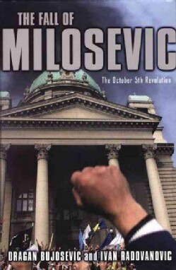 The Fall of Milosevic: The October 5th Revolution (Hardcover)