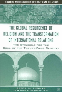 The Global Resurgence Of Religion And The Transformation Of International Relations: The Struggle for the Soul of... (Paperback)