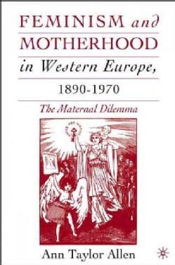 Feminism And Motherhood In Western Europe, 1890-1970: The Maternal Dilemma (Hardcover)