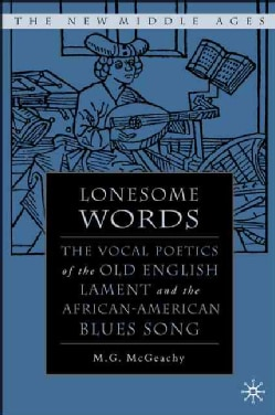 Lonesome Words: The Vocal Poetics of the Old English Lament and the African-American Blues Song (Hardcover)