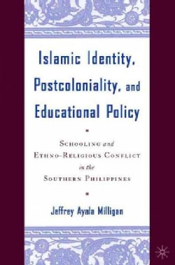 Islamic Identity, Postcoloniality, and Educational Policy: Schooling and Ethno-Religious Conflict in the Southern... (Hardcover)
