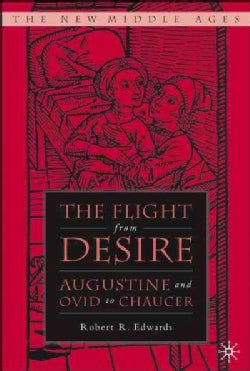 The Flight From Desire: Augustine And Ovid To Chaucer (Hardcover)