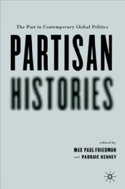 Partisan Histories: The Past In Contemporary Global Politics (Paperback)