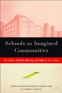 Schools As Imagined Communities: The Creation Of Identity, Meaning, And Conflict In U.S. History (Paperback)