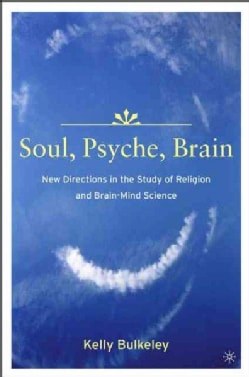 Soul, Psyche, Brain: New Directions in the Study of Religion and Brain - Mind Science (Paperback)