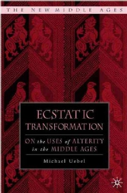 Ecstatic Transformation: On the Uses of Alterity in the Middle Ages (Hardcover)