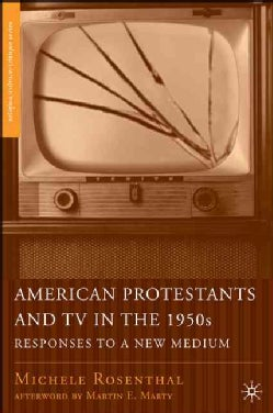 American Protestants And TV in the 1950s: Responses to a New Medium (Hardcover)