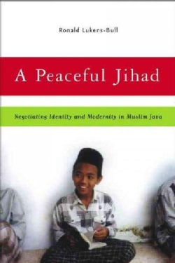 A Peaceful Jihad: Negotiating Identity And Modernity In Muslim Java (Paperback)