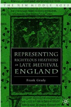 Representing Righteous Heathens In Late Medieval England (Hardcover)