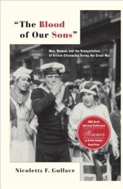 """The Blood of Our Sons"": Men, Women, And The Renegotiation Of British Citizenship During The Great War (Paperback)"
