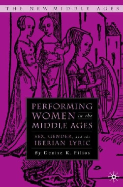 Performing Women: Sex, Gender, And The Medieval Iberian Lyric (Hardcover)