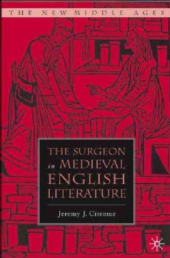 The Surgeon in Medieval English Literature (Hardcover)