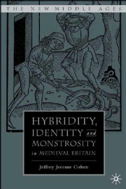 Hybridity, Identity, And Monstrosity in Medieval Britain: On Difficult Middles (Hardcover)