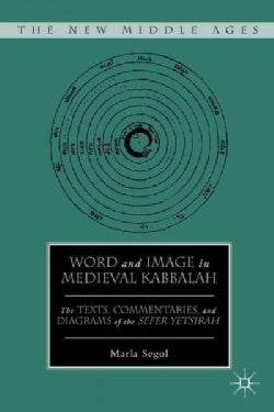Word and Image in Medieval Kabbalah: The Texts, Commentaries, and Diagrams of the Sefer Yetsirah (Hardcover)