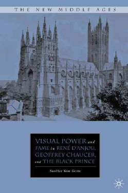 Visual Power and Fame in Rene D'anjou, Geoffrey Chaucer and the Black Prince (Hardcover)