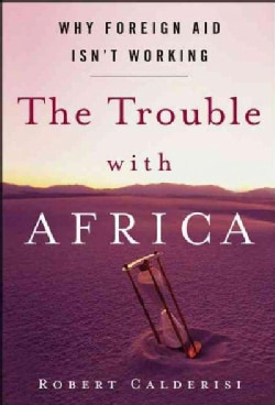 The Trouble With Africa: Why Foreign Aid Isn't Working (Hardcover)