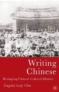 Writing Chinese: Reshaping Chinese Cultural Identity (Hardcover)