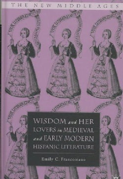 Wisdom and Her Lovers in Medieval and Early Modern Hispanic Literature (Hardcover)