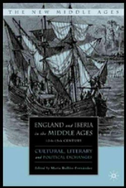 England And Iberia in the Middle Ages, 12th-15th Century: Cultural, Literary, And Political Exchanges (Hardcover)