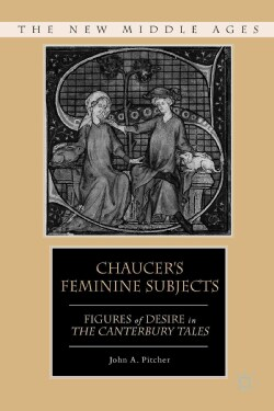 Chaucer's Feminine Subjects: Figures of Desire in The Canterbury Tales (Hardcover)