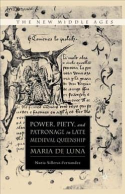 Power, Piety and Patronage in Late Medieval Queenship: Maria De Luna (Hardcover)