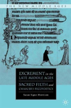 Excrement in the Late Middle Ages: Sacred Filth and Chaucer's Fecopoetics (Hardcover)