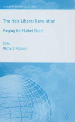 The Neo-liberal Revolution: Forging the Market State (Hardcover)