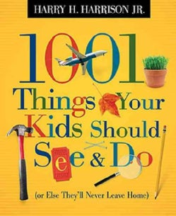 1001 Things Your Kids Should See & Do: Or Else They'll Never Leave Home (Paperback)