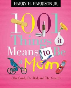 1001 Things It Means to Be a Mom: The Good, the Bad, and the Smelly (Paperback)
