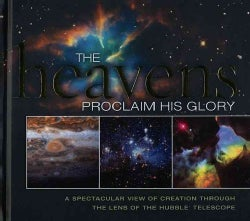The Heavens Proclaim His Glory (Hardcover)