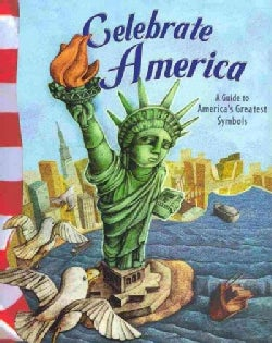 Celebrate America: A Guide to America's Greatest Symbols (Paperback)