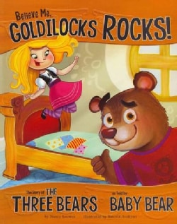 Believe Me, Goldilocks Rocks!: The Story of the Three Bears As Told by Baby Bear (Paperback)