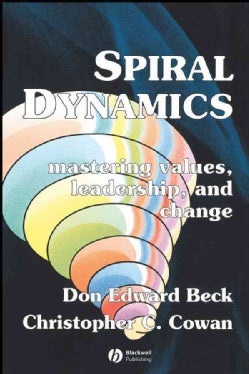 Spiral Dynamics: Mastering Values, Leadership, And Change (Paperback)