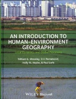 An Introduction to Human-Environment Geography: Local Dynamics and Global Processes (Hardcover)