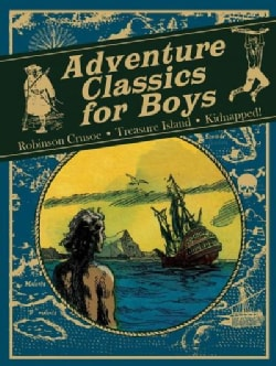 Adventure Classics for Boys: Robinson Crusoe, Treasure Island, Kidnapped (Hardcover)