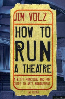 How to Run a Theatre: A Witty, Practical, and Fun Guide to Arts Management (Paperback)
