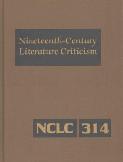 Nineteenth-Century Literature Criticism: Criticism of the Works of Novelists, Philosophers, and Other Creative Wr... (Hardcover)