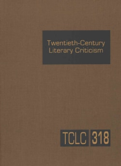 Twentieth Century Literary Criticism: Criticism of the Works of Novelists, Poets, Playwrights, Short Story Writer... (Hardcover)