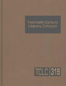 Twentieth Century Literary Criticism: Criticism of the Works of Novelists, Poets, Playwrights, Short-Story Writer... (Hardcover)