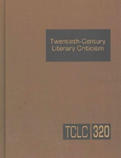 Twentieth-Century Literary Criticism: Criticism of the Works of Novelists, Poets, Playwrights, Short-Story Writer... (Hardcover)