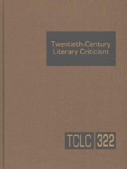 Twentieth-Century Literary Criticism: Criticism of the Works of Novelists, Poets, Playwrights, Short Story Writer... (Hardcover)
