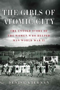 The Girls of Atomic City: The Untold Story of the Women Who Helped Win World War II (Hardcover)