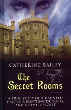 The Secret Rooms: A True Story of a Haunted Castle, a Plotting Duchess, and a Family Secret (Hardcover)