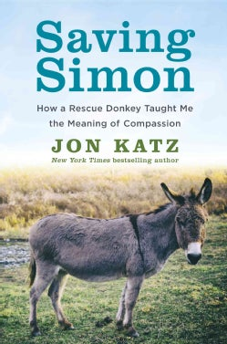 Saving Simon: How a Rescue Donkey Taught Me the Meaning of Compassion (Hardcover)