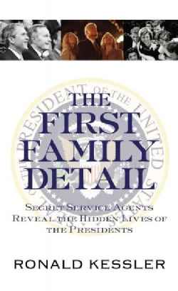 The First Family Detail: Secret Service Agents Reveal the Hidden Lives of the Presidents (Hardcover)