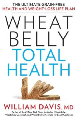 Wheat Belly Total Health: The Ultimate Grain-Free Health and Weight-Loss Life Plan (Hardcover)